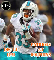 New England Patriots at Miami Dolphins, Dec 15 @ 1pm.